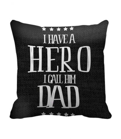 Birthday Gifts For Hero Father printed Cushion(12 Inch X 12 Inch) with Inner Filler